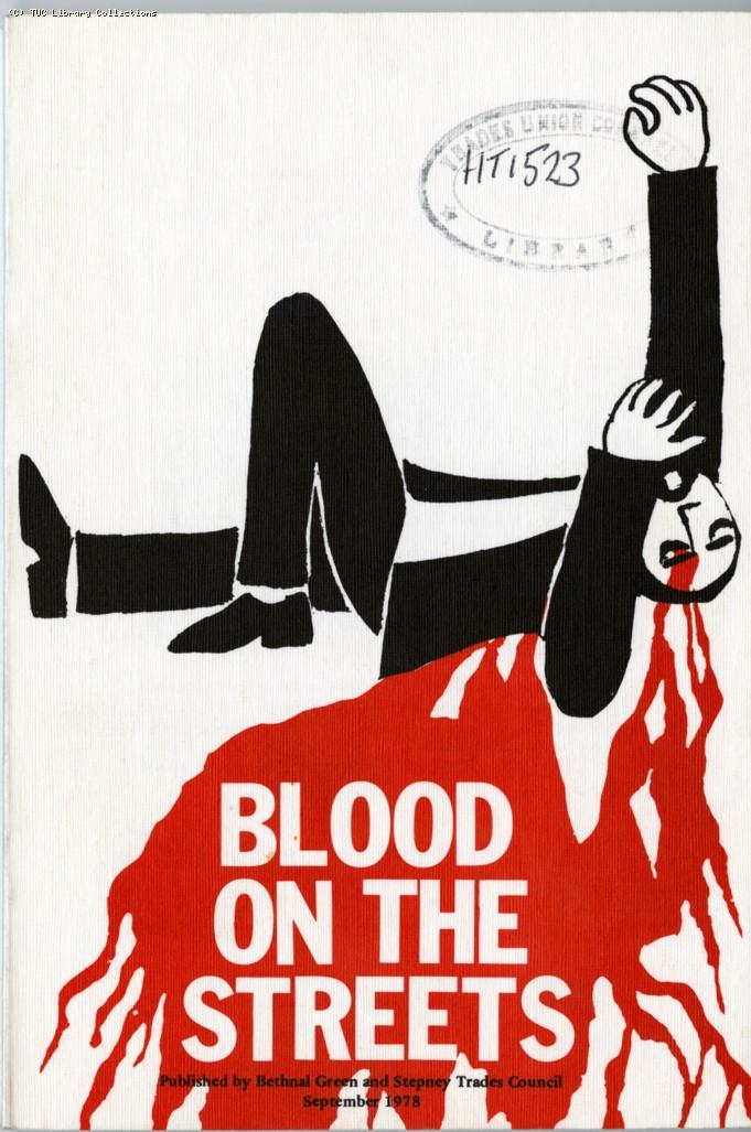 Blood on the streets - Bethnal Green and Stepney Trades Council report, 1978